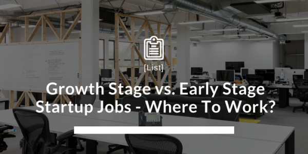 Growth Stage vs. Early Stage Startup Jobs - Where To Work?