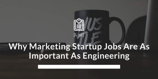 Why Marketing Startup Jobs Are As Important As Engineering