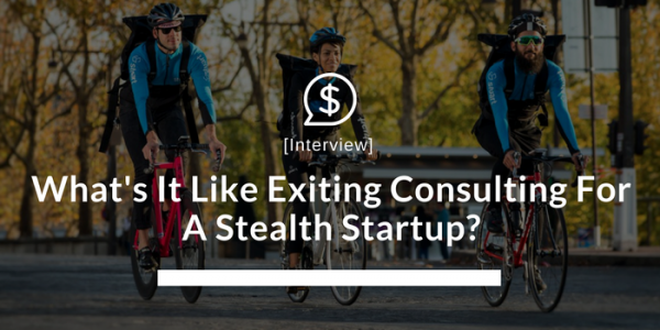 What's It Like Exiting Consulting For A Stealth Startup?