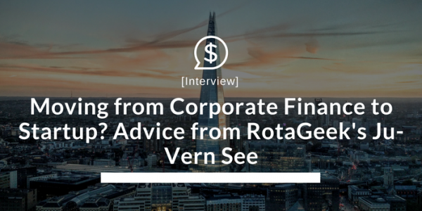 Moving from Corporate Finance to Startup? Advice from RotaGeek's Ju-Vern See