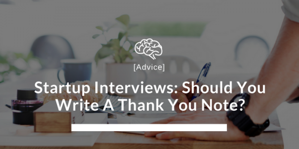 Startup Interviews: Should You Write A Thank You Note?