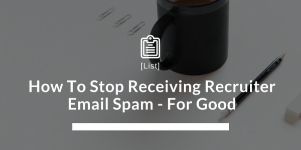 How To Stop Receiving Recruiter Email Spam - For Good
