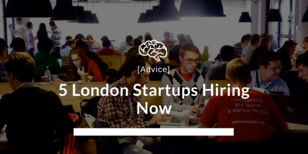 5 London Startups Hiring Now