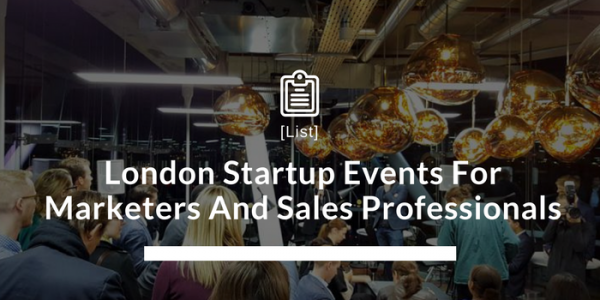 London Startup Events For Marketers And Sales Professionals