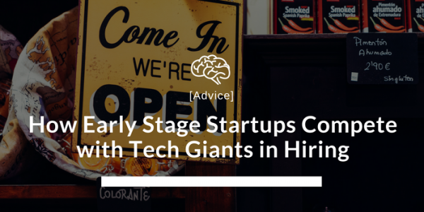 startup recruiting - How Early Stage Startups Compete with Tech Giants in Hiring