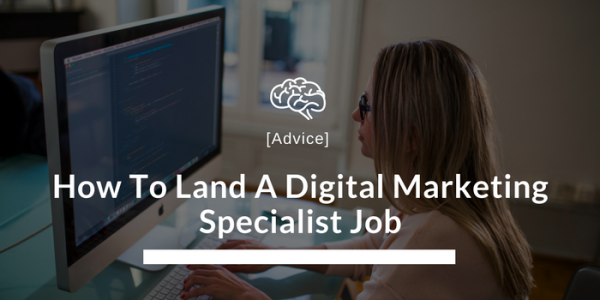 How to Land A Digital Marketing Specialist Job