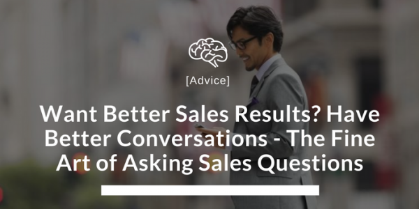 Want Better Sales Results? Have Better Conversations