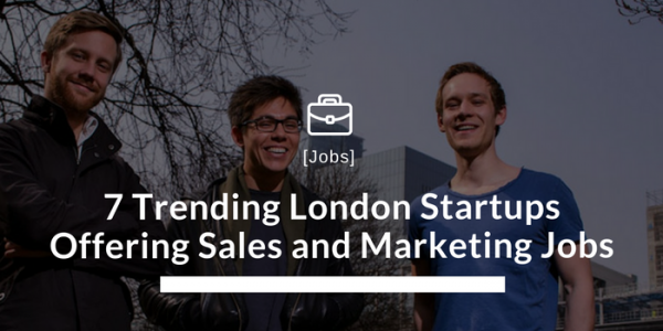 7 Trending London Startups Offering Sales and Marketing Jobs