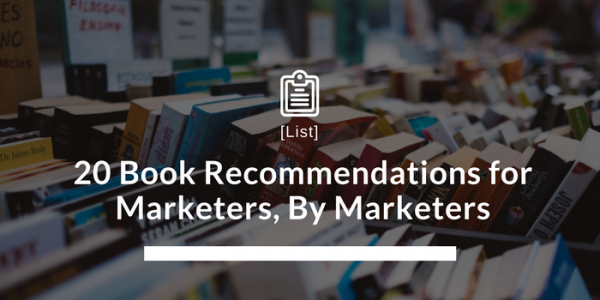 20 Book Recommendations for Marketers, By Marketers