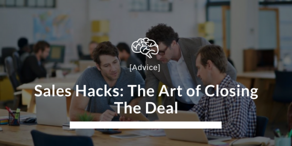 Sales Hacks: The Art of Closing The Deal