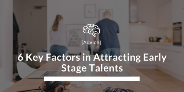 6 Key Factors in Attracting Early Stage Talents