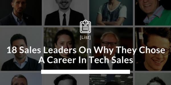 18 Sales Leaders On Why They Chose A Career In Tech Sales