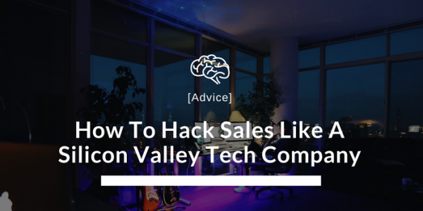 How To Hack Sales Like A Silicon Valley Tech Company