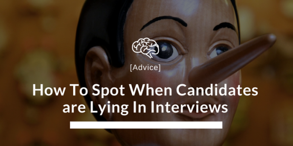 How To Spot When Candidates Are Lying In Interviews