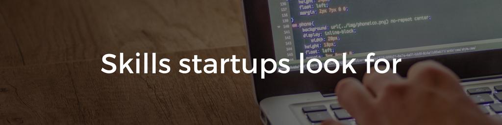 Skills startups look for